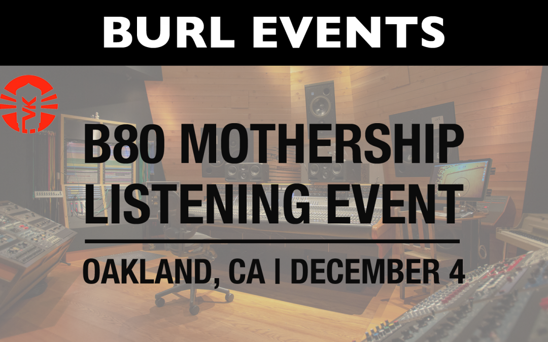 BURL B80 MOTHERSHIP LISTENING EVENT WITH VINTAGE KING